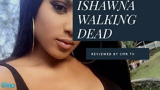 Ishawna - Walking Dead (Danielle D.I Diss) Official Review