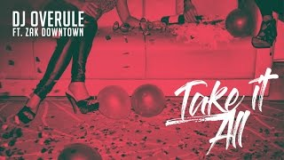 Dj Overule - Take It All ft. Zak Downtown [Official Music Video]