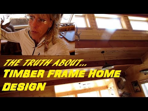 Timber Frame Home TRUTHS!!! Off Grid Living And Sustainability