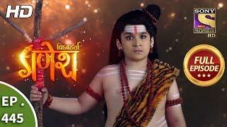 Vighnaharta Ganesh - Ep 445 - Full Episode - 6th May, 2019