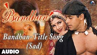 Bandhan: Title Song (Sad Version) Full Audio Song | Salman Khan | Rambha