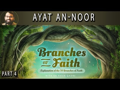 Branches of Faith - Pt.4 - Ayat An-Noor (Light upon Light) - Sh. Dr. Yasir Qadhi