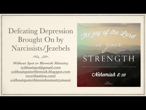 Defeating Depression Brought on By Narcissist/Jezebels