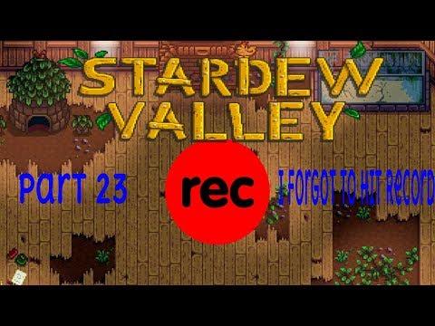 Stardew Valley pt 23: I Forgot to Hit Record