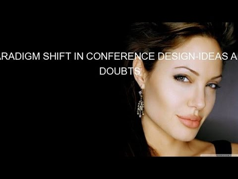 PARADIGM SHIFT IN CONFERENCE DESIGN-IDEAS AND DOUBTS