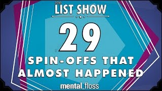 29 Spin-Offs that Almost Happened  - mental_floss List Show Ep. 441
