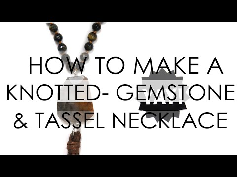 How to make a Knotted Gemstone and Tassle Necklace