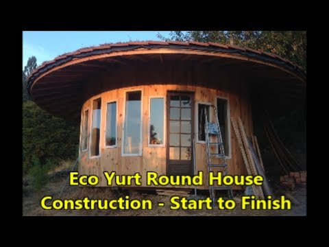 Eco Yurt Round House Tiny Home with Living Roof -  Construction:  Start to Finish