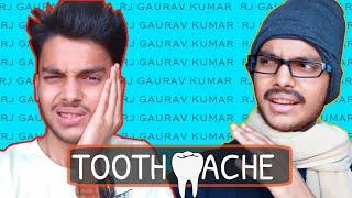 RJ Gaurav Kumar - | Tooth Ache |