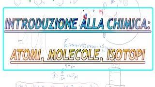 Introduzione alla chimica - Atomi, molecole e isotopi