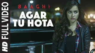 Agar Tu Hota Full Video Song |  BAAGHI | Tiger Shroff, Shraddha Kapoor | Ankit Tiwari |T-Series