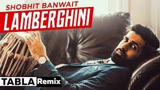 Lamberghini (Tabla Remix) | Shobhit Banwait |The Doorbeen Feat Ragini | Latest Punjabi Song 2019