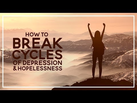 How to Break Cycles of Depression and Hopelessness