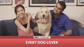 FilterCopy    Every Dog Lover   Ft. Barkha Singh and Viraj Ghelani