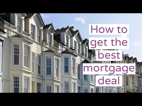 How To Get The Best Mortgage Deal - 2017