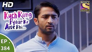 Kuch Rang Pyar Ke Aise Bhi - कुछ रंग प्यार के ऐसे भी - Ep 384 - 18th August 2017