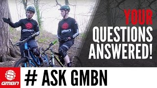 #askgmbn | Your Mtb Questions Answered