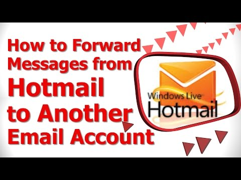 How to Forward Messages from Hotmail to Another Email Account