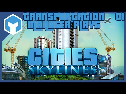 Real Life Transportation Manager Plays Cities Skylines ep 01