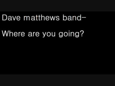 Dave Matthews Band Where are you going?