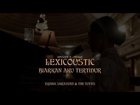 Download LEXICOUSTIC Ep. 7 (Finale) - biarkan aku tertidur | Isyana Sarasvati & The Tuttis MP3 Gratis