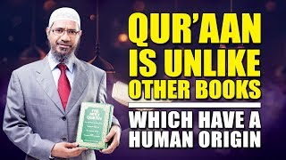 Quran is Unlike other Books, which have a Human Origin - Dr Zakir Naik