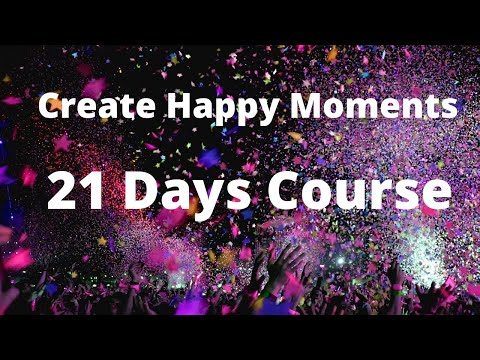 How to Create Happy Moments - 21 Days Course - By Vinod Kumar | Hindi