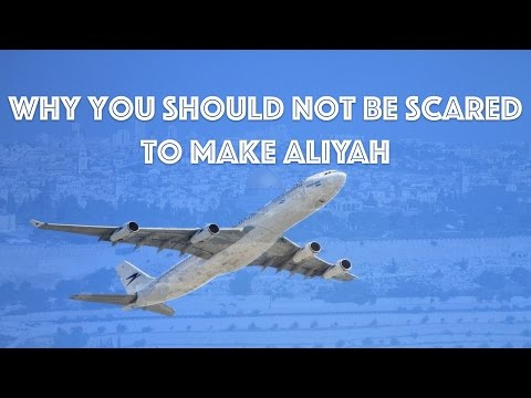 Why You Should Not be Scared to Make Aliyah (or of Anything)