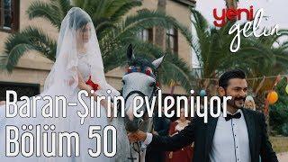 Download Yeni Gelin 50. Bölüm - Baran&Şirin Evleniyor Video