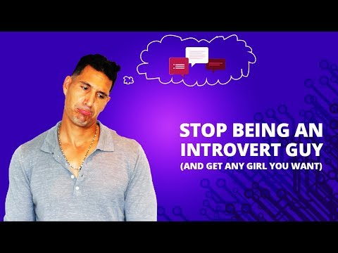 How To Stop Being An Introvert Guy (And Get Any Girl You Want)