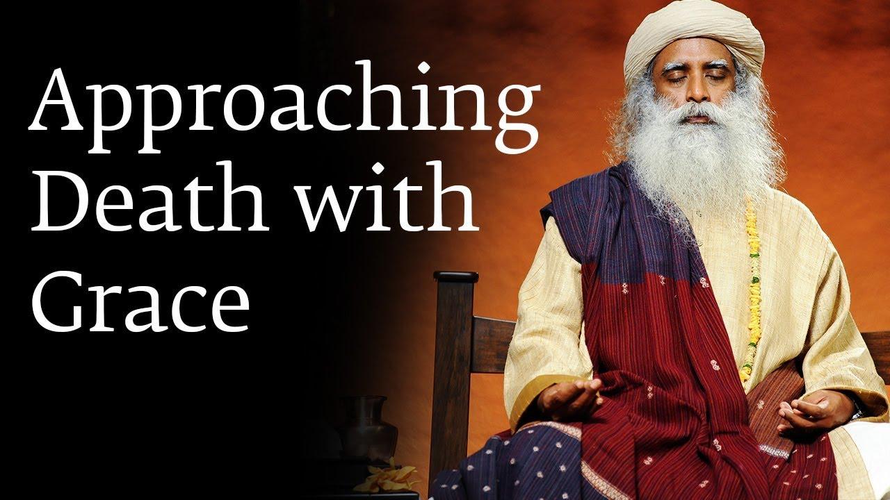 Approaching Death with Grace - Sadhguru