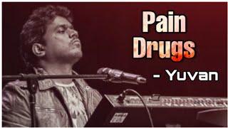 Yuvan Shankar Raja Songs | Pain drugs | One \u0026 Only voice