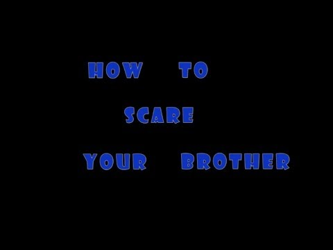How To Scare Your Brother