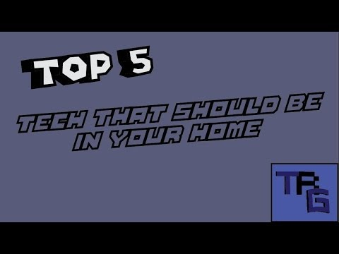 Top 5 Tech That Should Be In Your Home