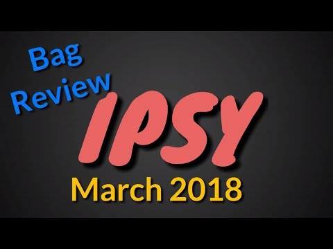 IPSY March 2018 Bag Review! Did They Work For Me?