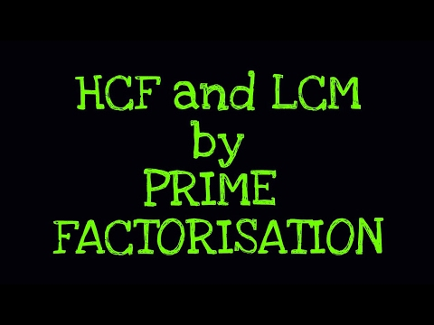 Finding HCF and LCM by prime factorisation