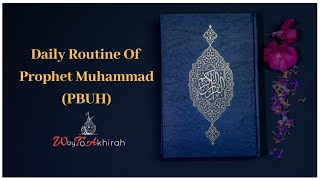 This was the daily routine of Prophet Muhammad PBUH
