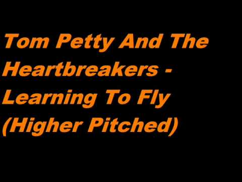 Tom Petty And The Heartbreakers - Learning To Fly (Higher Pitched)