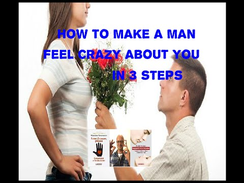 How to make a man feel crazy about you in 3 steps