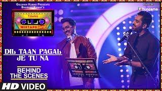 Making Of Dil Taan Pagal/ Je Tu Na Video   Mixtape Punjabi   Akhil Sachdeva & Amber Vashisht