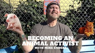 Becoming An Animal Activist with Mike Enders