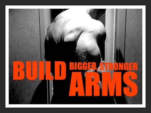 BUILD BIGGER, STRONGER ARMS!