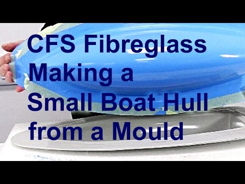 CFS Fibreglass Making a Small Boat Hull from a Mould