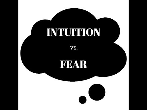 How to tell the difference between Intuition and Fear!