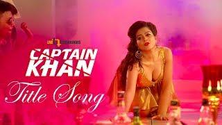 Captain Khan (Title Song) | Shakib Khan | Bubly | Captain Khan Bengali Movie 2018