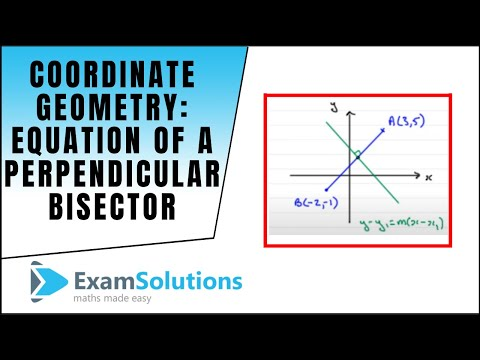 Coordinate Geometry : Equation of a perpendicular bisector : ExamSolutions