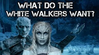 Game of Thrones Season 7 | What do the White Walkers Want?