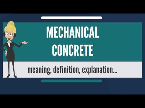 What is MECHANICAL CONCRETE? What does MECHANICAL CONCRETE mean? MECHANICAL CONCRETE meaning