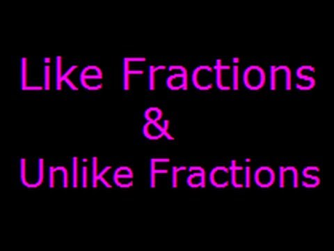 Fractions- Like and Unlike Fractions