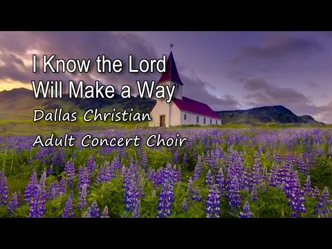 I Know The Lord Will Make A Way - Dallas Christian Adult Concert Choir  [with lyrics]